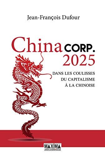 China Corp.2025 - Dans les coulisses du capitalisme à la chinoise par  Jean-francois Dufour