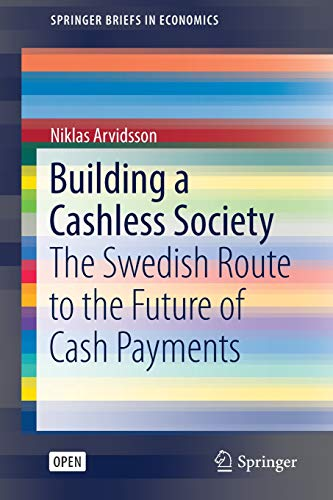 Building a Cashless Society: The Swedish Route to the Future of Cash Payments (SpringerBriefs in Economics) (Services Payment Amazon)