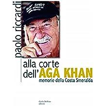 Alla corte dell´Aga Khan: Memorie della Costa Smeralda