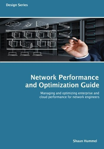 Network Performance and Optimization Guide: The Essential Network Performance Guide For CCNA, CCNP and CCIE Engineers (Design Series) by Shaun Hummel (2013-10-26)