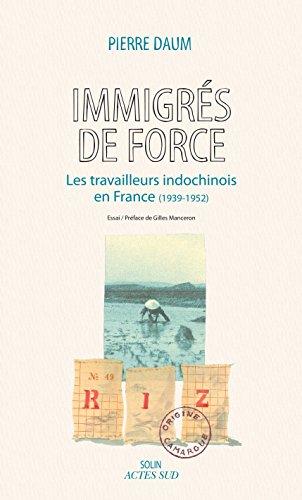 Immigrs de force: Les travailleurs indochinois en France (1939 - 1952)