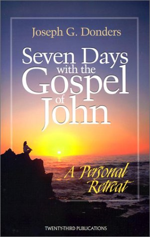 Seven Days With The Gospel Of John A Personal Retreat Three New Books For Easter And Beyond