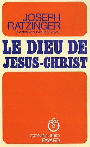 Le Dieu de Jésus-Christ : Méditations sur Dieu-Trinité par Joseph Ratzinger