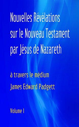 Nouvelles Révélations Nouveau Testament de Jésus de Nazareth (Volume 1) par James Padgett