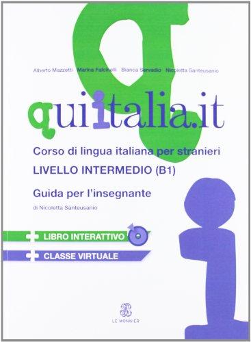 QUI ITALIA.IT. Corso di lingua italiana per stranieri. Livello intermedio. Guida per l'insegnante. Con CD Audio formato MP3. Con DVD-ROM
