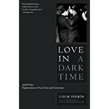 Love in a Dark Time: And Other Explorations of Gay Lives and Literature