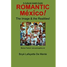 Romantic Mexico!: The Image & the Realities! (Cultural Insight Guide)