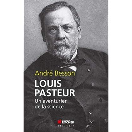 Louis Pasteur: Un aventurier de la science