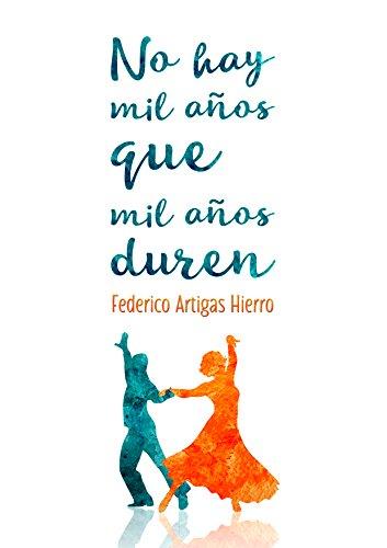 No hay mil años que mil años duren por Federico Artigas Hierro