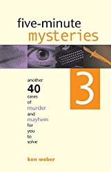Five-minute Mysteries 3: Another 40 Cases of Murder and Mayhem for You to Solve (Five Minute Mysteries)