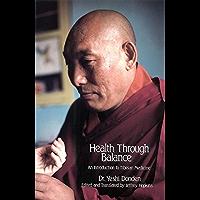 Health through Balance: An Introduction to Tibetan Medicine (English Edition)