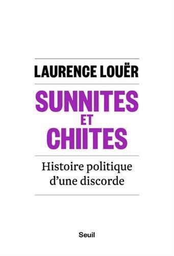 Sunnites et Chiites - Histoire politique d'une discorde par Laurence Louer