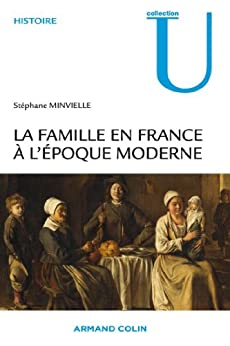 La famille en France à l'époque moderne : XVIe-XVIIIe siècle (Histoire)