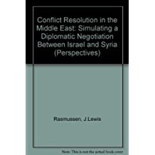 Conflict Resolution in the Middle East: Simulating a Diplomatic Negotiation Between Israel and Syria (Perspectives)
