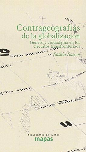 Contra geografías de la globalización : género y ciudadanía en los circuitos transfronterizos por Saskia Sassen