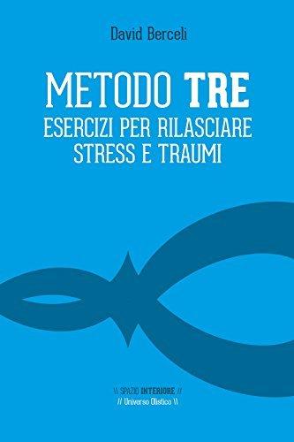 Metodo TRE: Esercizi per rilasciare stress e traumi (Universo Olistico)