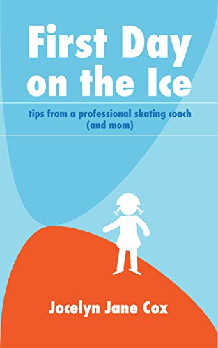 First Day on the Ice: Tips from a Professional Skating Coach (and Mom) (English Edition)