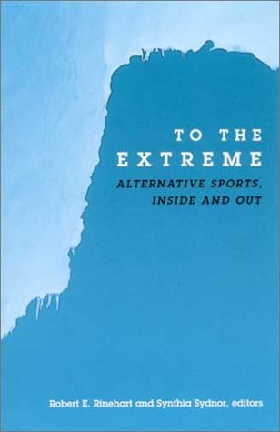 To the Extreme: Alternative Sports, Inside and Out (SUNY series on Sport, Culture, and Social Relations)