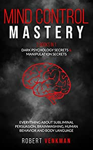 Mind Control Mastery 2 Books in 1: Dark Psychology Secrets & Manipulation Secrets - Everything about Subliminal Persuasion,