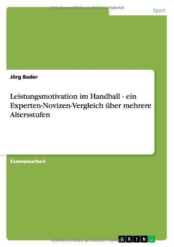 Leistungsmotivation im Handball - ein Experten-Novizen-Vergleich ??ber mehrere Altersstufen by J??rg Bader (2008-02-20)