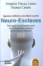 Neuro-esclaves - Techniques et psychopathologies de la manipulation politique, économique et religieuse de Marco Della Luna
