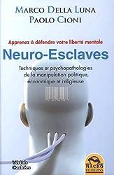 Neuro-esclaves - Techniques et psychopathologies de la manipulation politique, économique et religieuse