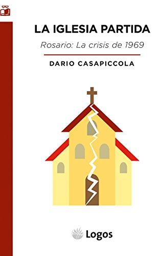 La Iglesia partida: La crisis de Rosario de 1969. Fase aguda de los conflictos intraeclesiales en la Argentina postconciliar (Estudio) (Spanish Edition)