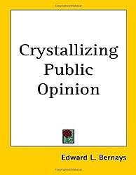 Crystallizing Public Opinion by Edward L. Bernays (2004-10-31)