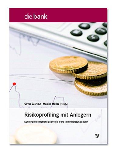 Risikoprofiling mit Anlegern: Kundenprofile treffend analysieren und in der Beratung nutzen