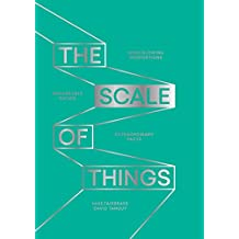 The Scale of Things: Mind-Blowing Proportions, Remarkable Ratios, Extraordinary Facts