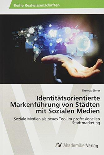 Identitätsorientierte Markenführung von Städten mit Sozialen Medien: Soziale Medien als neues Tool im professionellen Stadtmarketing Av-medien