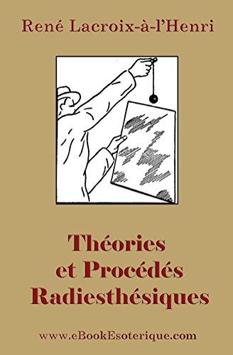 Theories et Procedes Radiesthesiques: Theories et procedes radiesthesiques de radiesthesie scientifique par Rene Lacroix-a-LHenri