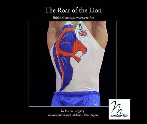 The Roar of the Lion: British Gymnasts En Route to Rio por Eileen Langsley
