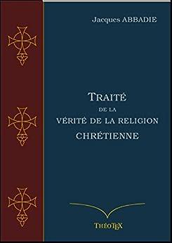 Traité de la Vérité de la Religion Chrétienne par [Abbadie, Jacques]
