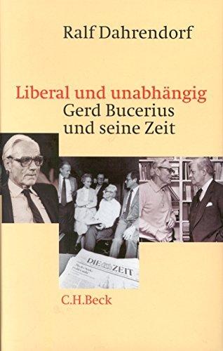 Liberal und unabh??ngig: Gerd Bucerius und seine Zeit by Ralf Dahrendorf (2000-08-06)