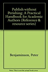 Publish without Perishing: A Practical Handbook for Academic Authors (Reference & resource series)