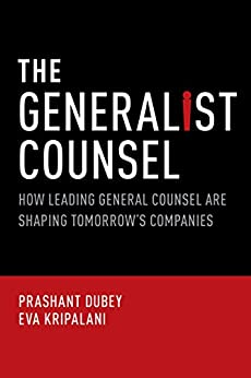 The Generalist Counsel: How Leading General Counsel are Shaping Tomorrow's Companies by [Dubey, Prashant, Kripalani, Eva]