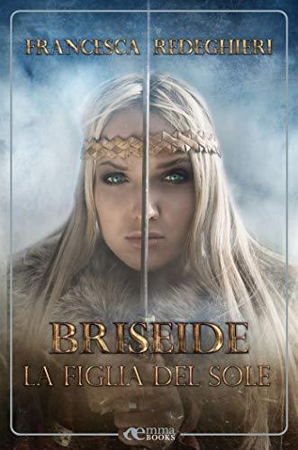 Briseide: La figlia del sole (Amazzoni #3) di [Francesca Redeghieri]