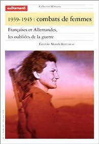 1939-1945 : Combats de femmes. Françaises et Allemandes, les oubliées de la guerre par Evelyne Morin-Rotureau