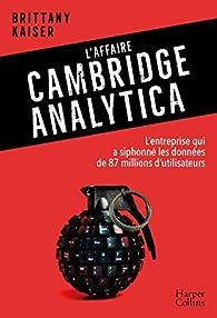 L'affaire Cambridge Analytica: Les dessous d'un scandale planétaire par Brittany Kaiser