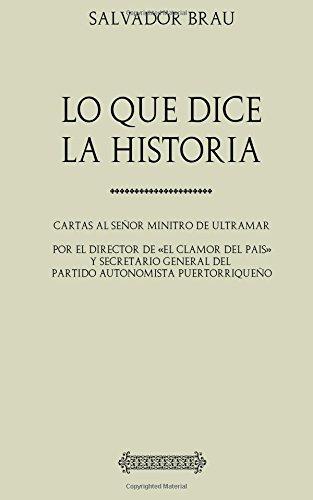Descargar Libro Lo que dice la Historia: Cartas al Señor Ministro de Ultramar de Salvador Brau