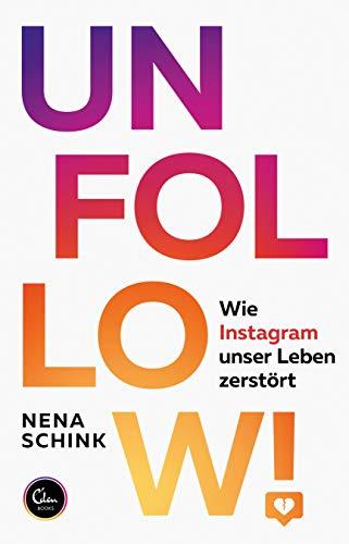 UNFOLLOW!: Wie Instagram unser Leben zerstört eBook: Nena ...