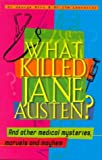 What Killed Jane Austen?: And Other Medical Mysteries, Marvels and Mayhem