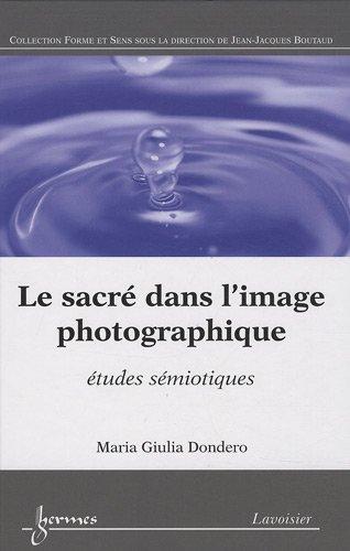 Le sacré dans l'image photographique : Etudes sémiotiques par Maria Giulia Dondero