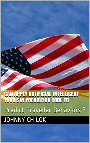 Intelligent Tourism Prediction Tool To: Predict Traveller Behaviors ? (English Edition) ()