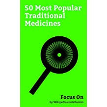 Focus On: 50 Most Popular Traditional Medicines: Castor Oil, Vinegar, Ayurveda, Alum, Ambergris, Amber, Tea tree Oil, Sauna, Traditional Chinese Medicine, Thai Massage, etc. (English Edition)