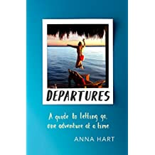 Departures: A Guide to Letting Go, One Adventure at a Time