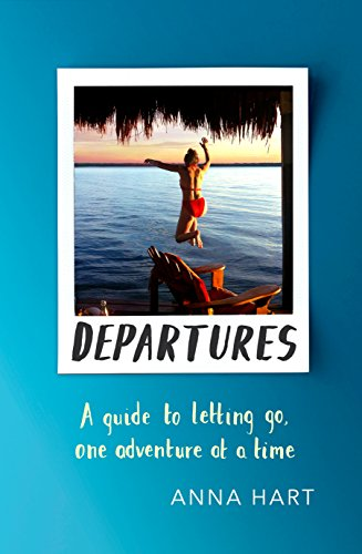 Departures: A Guide to Letting Go, One Adventure at a Time (English Edition)