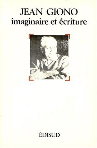 Jean Giono, Imaginaire et écriture : Actes du colloque de Talloires 4, 5 et 6 juin 1984