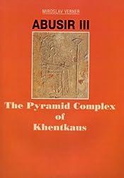 Abusir III: The Pyramid Complex of Khentkaus: Pyramid Complex of Khentkaus v. 3